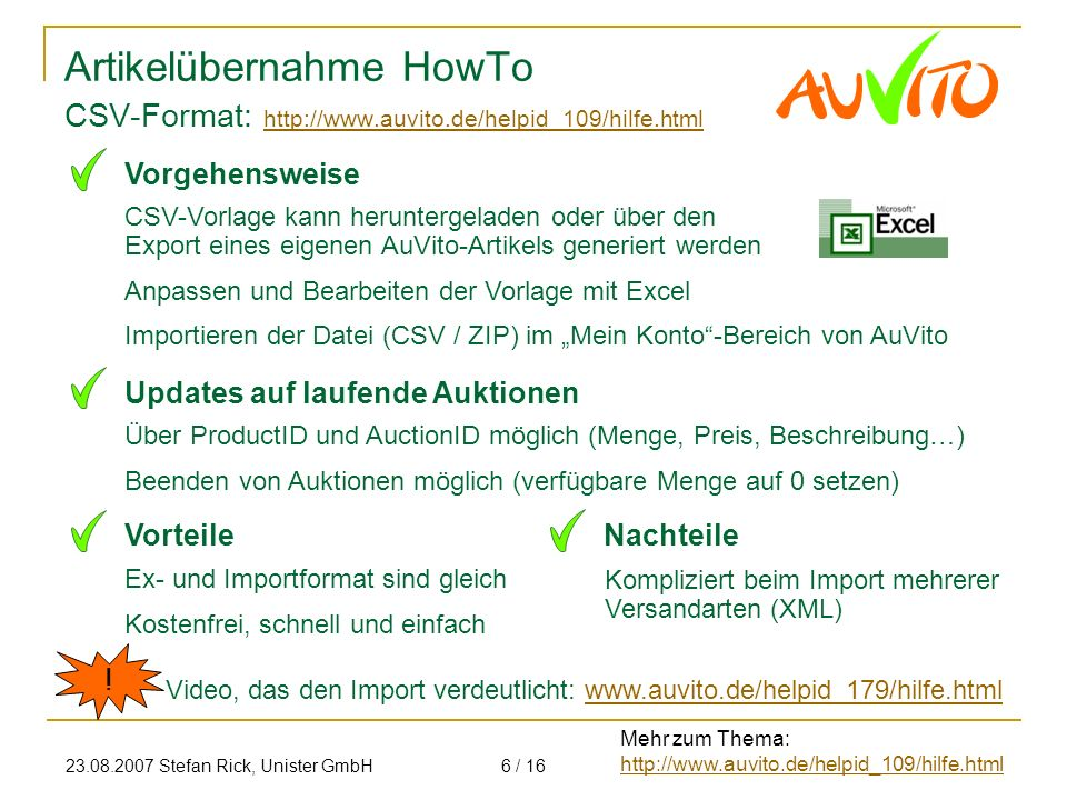23.08.2007 Stefan Rick, Unister GmbH6 / 16 Artikelübernahme HowTo CSV-Vorlage kann heruntergeladen oder über den Export eines eigenen AuVito-Artikels
