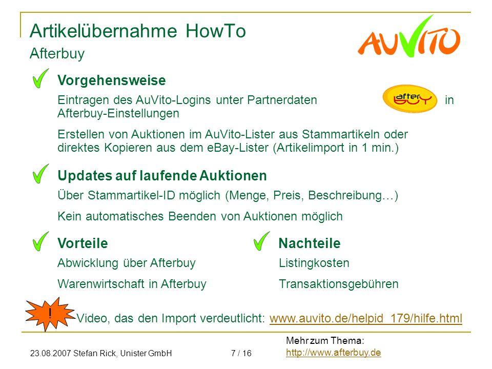 23.08.2007 Stefan Rick, Unister GmbH7 / 16 Artikelübernahme HowTo Eintragen des AuVito-Logins unter Partnerdaten in Afterbuy-Einstellungen Erstellen v