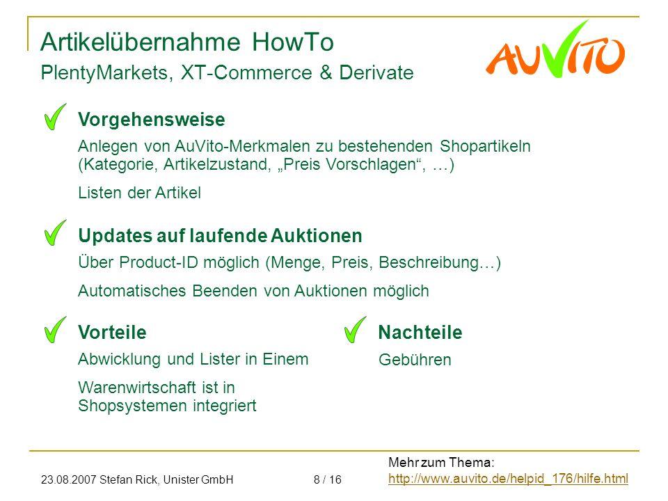 23.08.2007 Stefan Rick, Unister GmbH8 / 16 Artikelübernahme HowTo Anlegen von AuVito-Merkmalen zu bestehenden Shopartikeln (Kategorie, Artikelzustand,