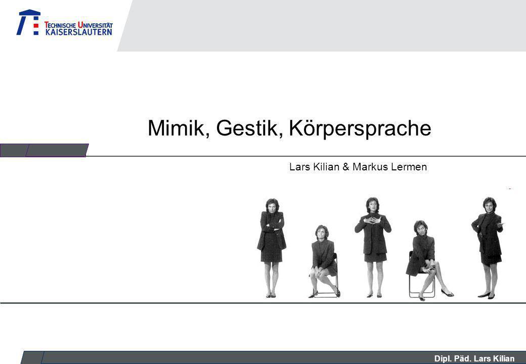 Dipl. Päd. Lars Kilian Mimik, Gestik, Körpersprache Lars Kilian & Markus Lermen