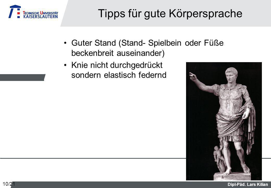 Dipl-Päd. Lars Kilian Tipps für gute Körpersprache Guter Stand (Stand- Spielbein oder Füße beckenbreit auseinander) Knie nicht durchgedrückt sondern e