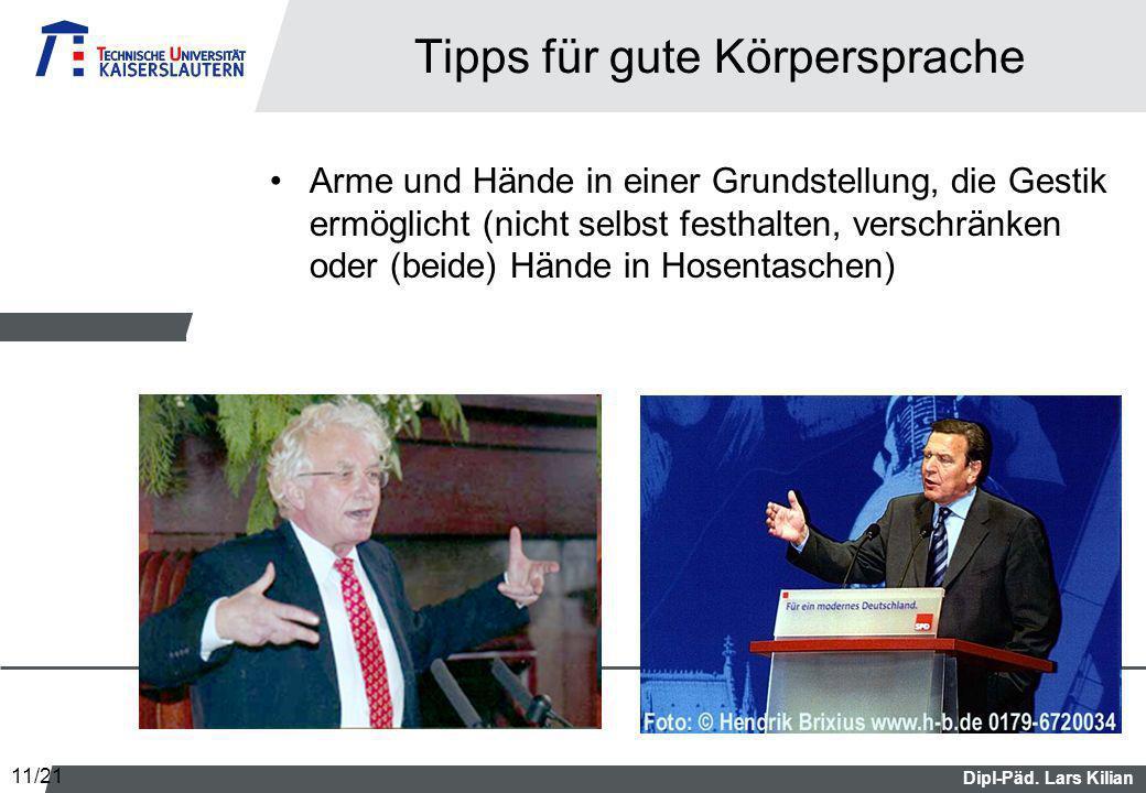 Dipl-Päd. Lars Kilian Tipps für gute Körpersprache Arme und Hände in einer Grundstellung, die Gestik ermöglicht (nicht selbst festhalten, verschränken