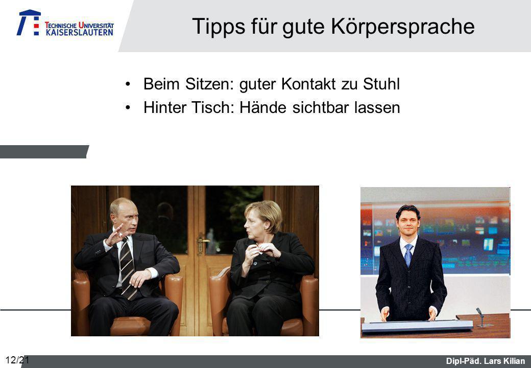 Dipl-Päd. Lars Kilian Tipps für gute Körpersprache Beim Sitzen: guter Kontakt zu Stuhl Hinter Tisch: Hände sichtbar lassen 12/21