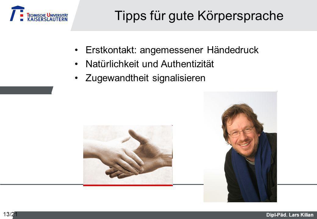Dipl-Päd. Lars Kilian Tipps für gute Körpersprache Erstkontakt: angemessener Händedruck Natürlichkeit und Authentizität Zugewandtheit signalisieren 13