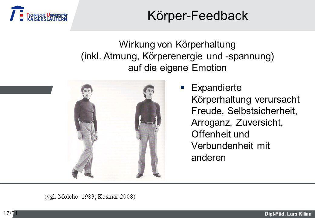 Dipl-Päd. Lars Kilian Körper-Feedback Expandierte Körperhaltung verursacht Freude, Selbstsicherheit, Arroganz, Zuversicht, Offenheit und Verbundenheit