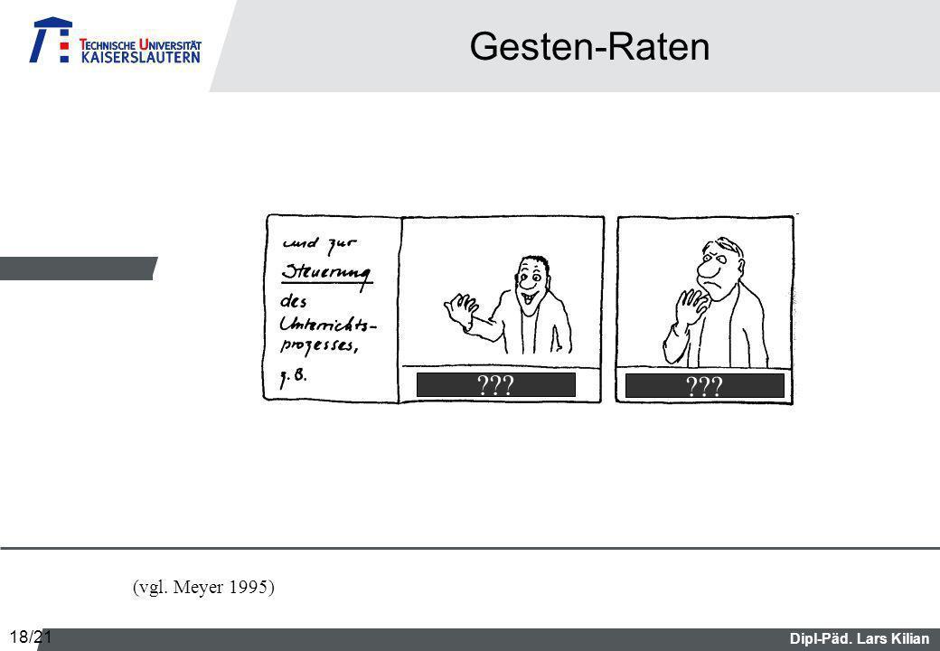 Dipl-Päd. Lars Kilian Gesten-Raten (vgl. Meyer 1995) ??? 18/21