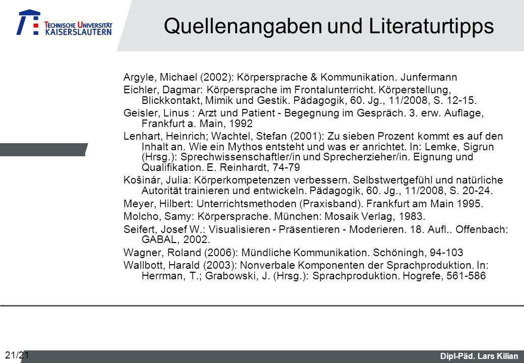 Dipl-Päd. Lars Kilian Quellenangaben und Literaturtipps Argyle, Michael (2002): Körpersprache & Kommunikation. Junfermann Eichler, Dagmar: Körpersprac
