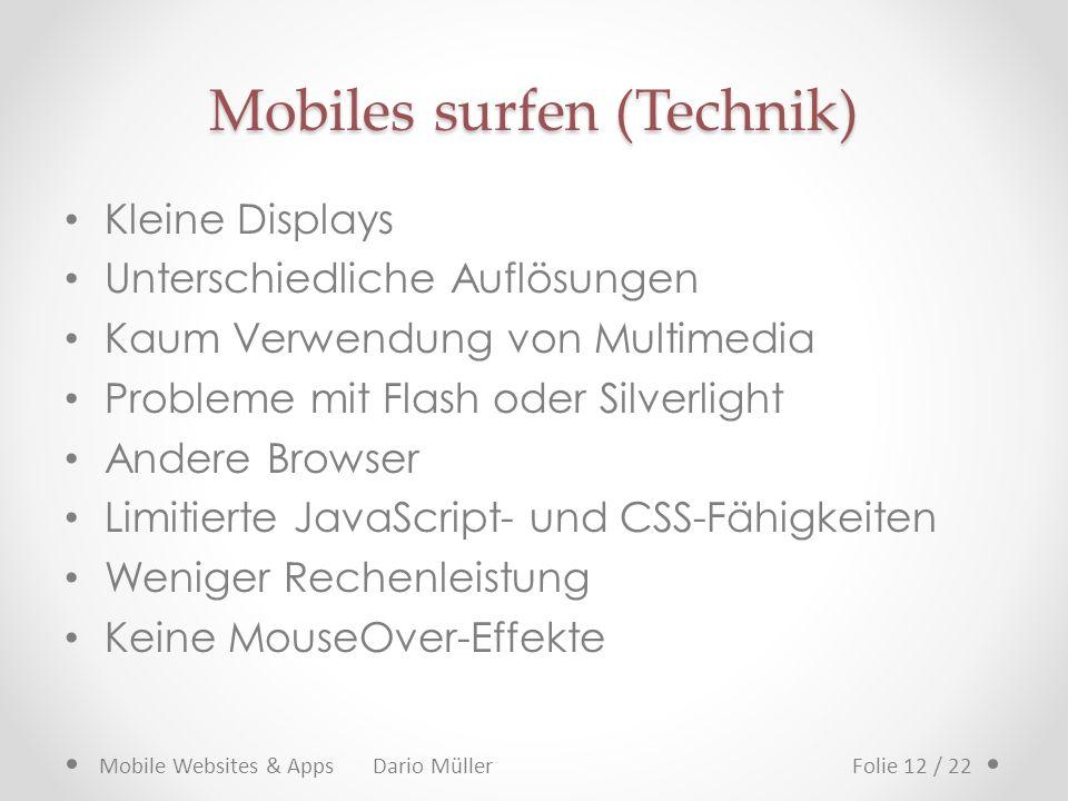 Mobiles surfen (Technik) Kleine Displays Unterschiedliche Auflösungen Kaum Verwendung von Multimedia Probleme mit Flash oder Silverlight Andere Browse