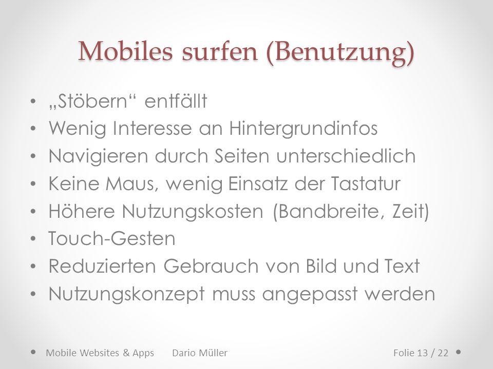 Mobiles surfen (Benutzung) Stöbern entfällt Wenig Interesse an Hintergrundinfos Navigieren durch Seiten unterschiedlich Keine Maus, wenig Einsatz der