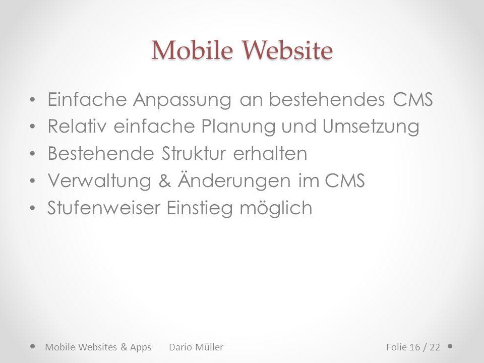 Mobile Website Einfache Anpassung an bestehendes CMS Relativ einfache Planung und Umsetzung Bestehende Struktur erhalten Verwaltung & Änderungen im CM