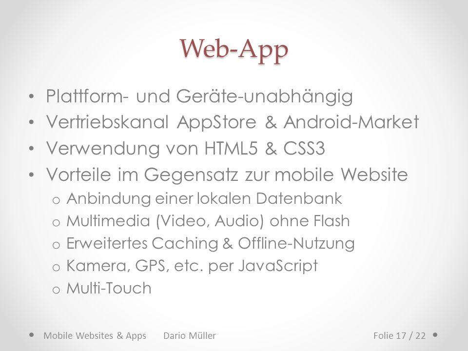 Web-App Plattform- und Geräte-unabhängig Vertriebskanal AppStore & Android-Market Verwendung von HTML5 & CSS3 Vorteile im Gegensatz zur mobile Website