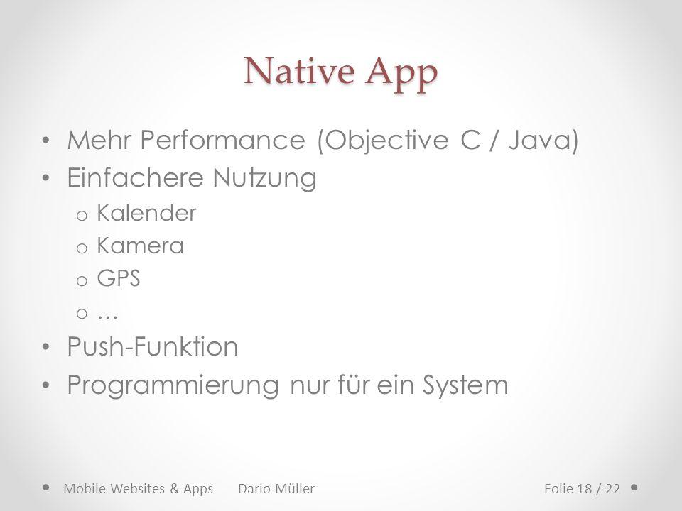 Native App Mehr Performance (Objective C / Java) Einfachere Nutzung o Kalender o Kamera o GPS o … Push-Funktion Programmierung nur für ein System Mobi