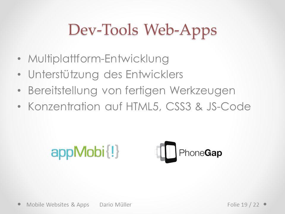 Dev-Tools Web-Apps Multiplattform-Entwicklung Unterstützung des Entwicklers Bereitstellung von fertigen Werkzeugen Konzentration auf HTML5, CSS3 & JS-