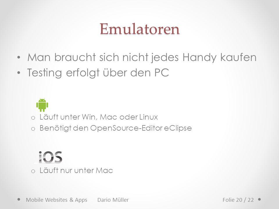 Man braucht sich nicht jedes Handy kaufen Testing erfolgt über den PC o Läuft unter Win, Mac oder Linux o Benötigt den OpenSource-Editor eClipse o Läu