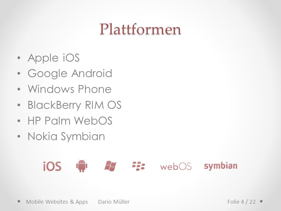 Plattformen Apple iOS Google Android Windows Phone BlackBerry RIM OS HP Palm WebOS Nokia Symbian Mobile Websites & Apps Dario MüllerFolie 4 / 22