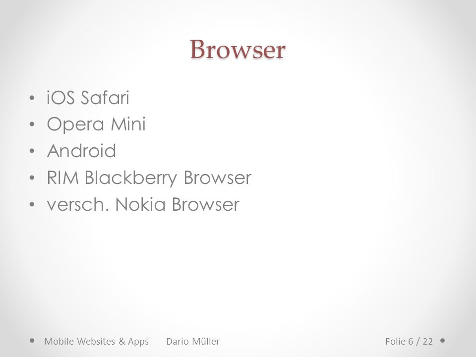 Browser iOS Safari Opera Mini Android RIM Blackberry Browser versch. Nokia Browser Mobile Websites & Apps Dario MüllerFolie 6 / 22