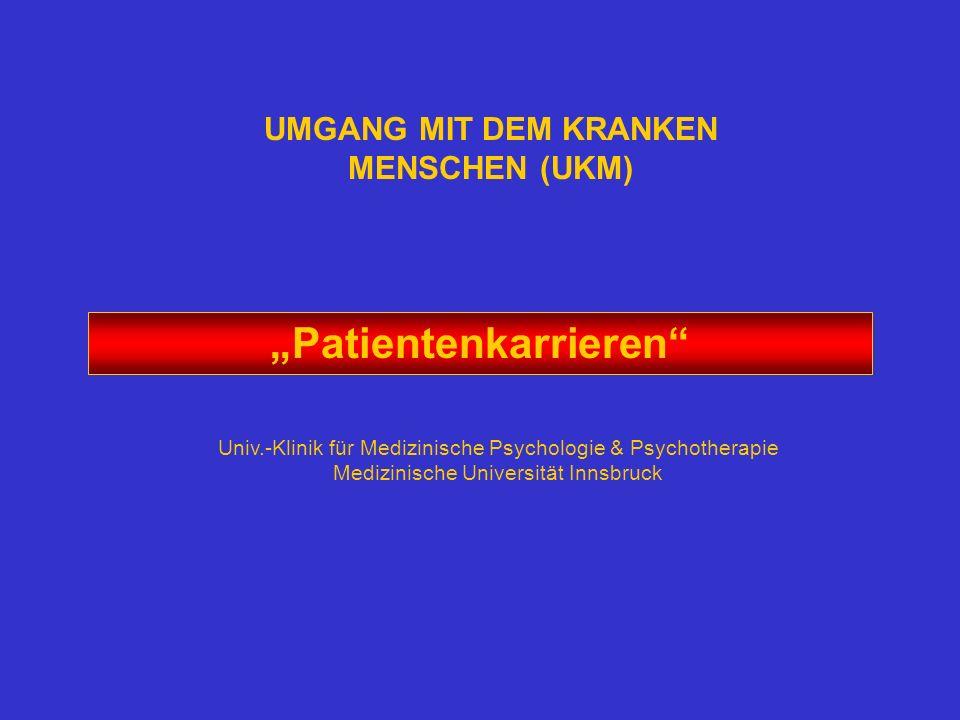 UMGANG MIT DEM KRANKEN MENSCHEN (UKM) Patientenkarrieren Univ.-Klinik für Medizinische Psychologie & Psychotherapie Medizinische Universität Innsbruck