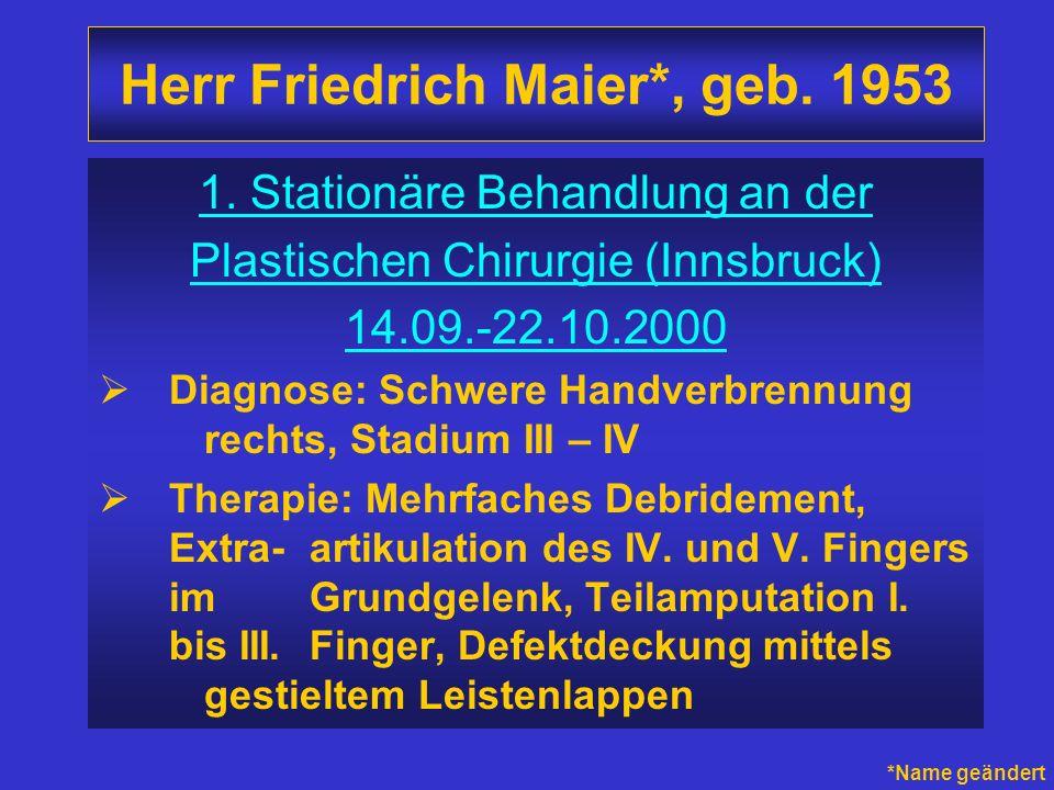 Herr Friedrich Maier*, geb. 1953 1. Stationäre Behandlung an der Plastischen Chirurgie (Innsbruck) 14.09.-22.10.2000 Diagnose: Schwere Handverbrennung
