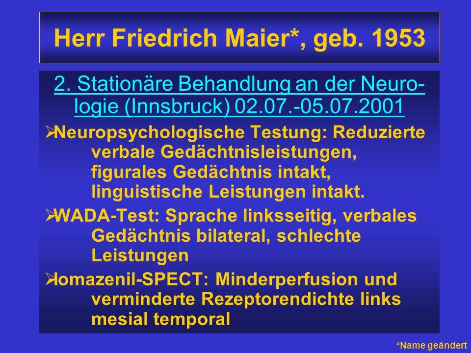 Herr Friedrich Maier*, geb. 1953 2. Stationäre Behandlung an der Neuro- logie (Innsbruck) 02.07.-05.07.2001 Neuropsychologische Testung: Reduzierte ve