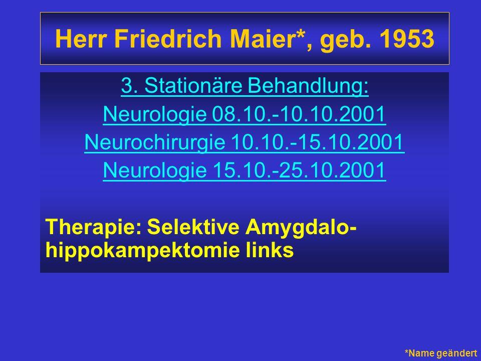 Herr Friedrich Maier*, geb. 1953 3. Stationäre Behandlung: Neurologie 08.10.-10.10.2001 Neurochirurgie 10.10.-15.10.2001 Neurologie 15.10.-25.10.2001