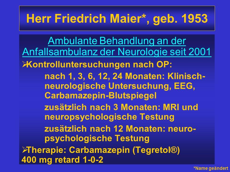 Herr Friedrich Maier*, geb. 1953 Ambulante Behandlung an der Anfallsambulanz der Neurologie seit 2001 Kontrolluntersuchungen nach OP: nach 1, 3, 6, 12