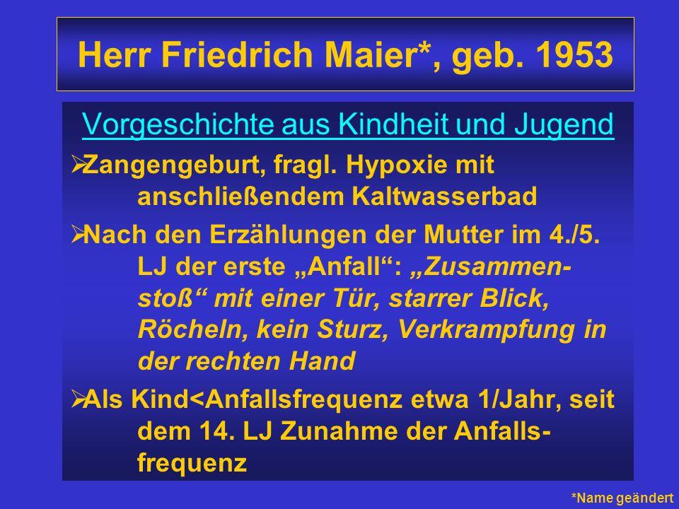 Herr Friedrich Maier*, geb. 1953 Vorgeschichte aus Kindheit und Jugend Zangengeburt, fragl. Hypoxie mit anschließendem Kaltwasserbad Nach den Erzählun