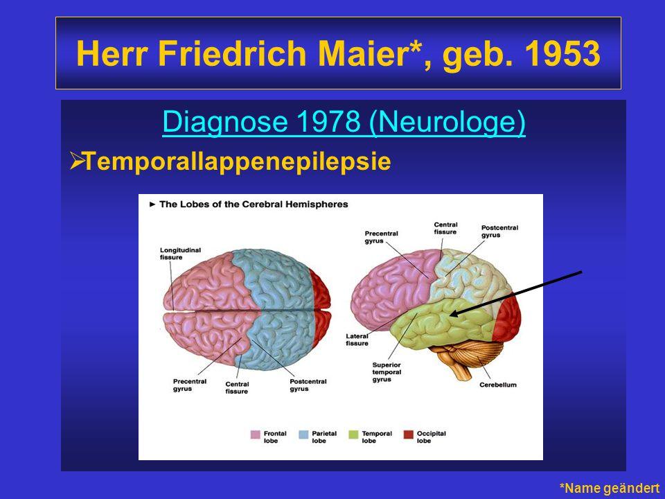 Herr Friedrich Maier*, geb. 1953 Diagnose 1978 (Neurologe) Temporallappenepilepsie *Name geändert