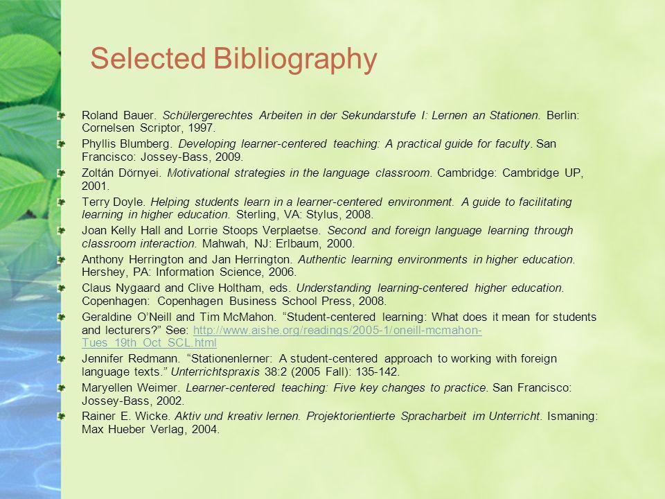 Selected Bibliography Roland Bauer. Schülergerechtes Arbeiten in der Sekundarstufe I: Lernen an Stationen. Berlin: Cornelsen Scriptor, 1997. Phyllis B