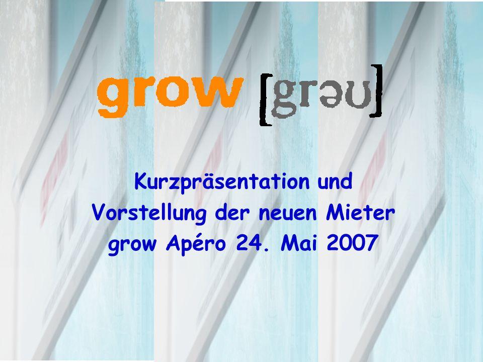Kurzpräsentation und Vorstellung der neuen Mieter grow Apéro 24. Mai 2007