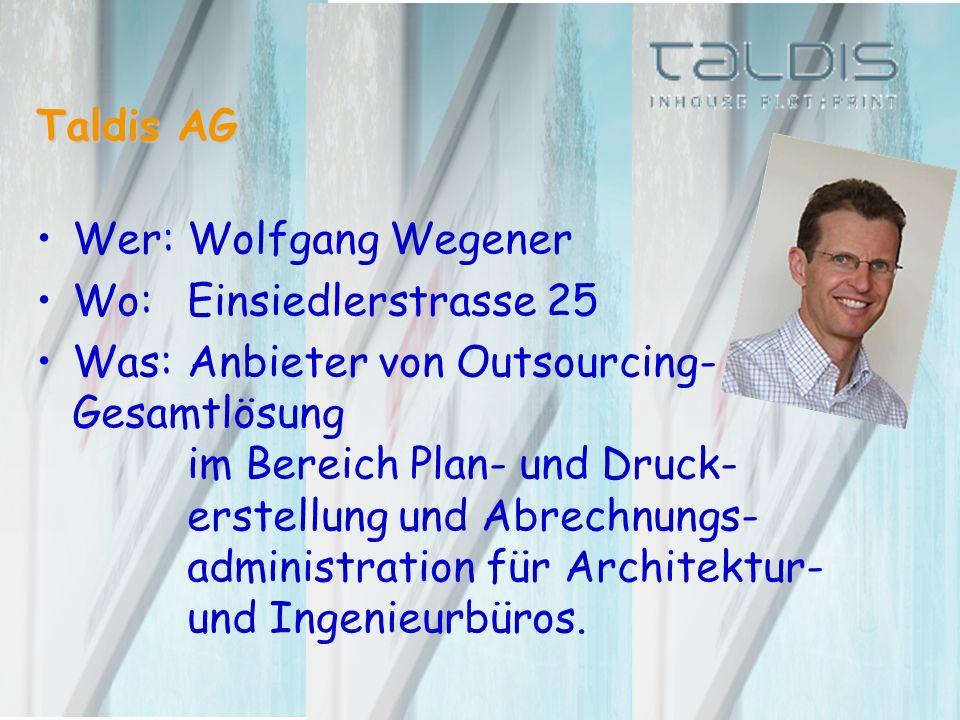 Taldis AG Wer:Wolfgang Wegener Wo:Einsiedlerstrasse 25 Was:Anbieter von Outsourcing- Gesamtlösung im Bereich Plan- und Druck- erstellung und Abrechnungs- administration für Architektur- und Ingenieurbüros.