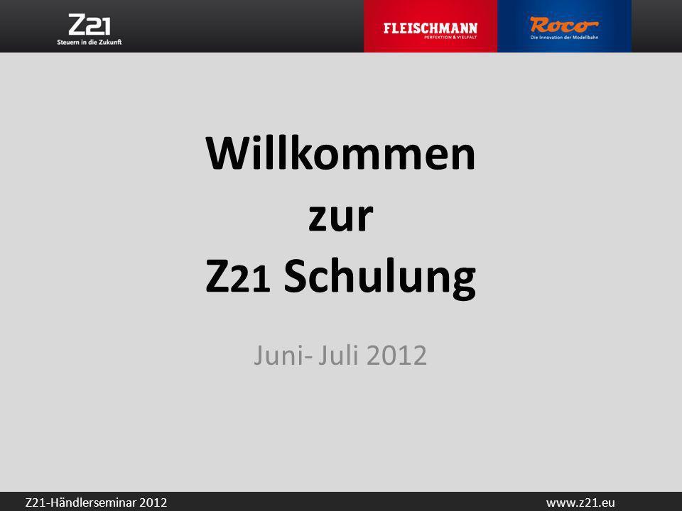 www.z21.euZ21-Händlerseminar 2012 Willkommen zur Z 21 Schulung Juni- Juli 2012