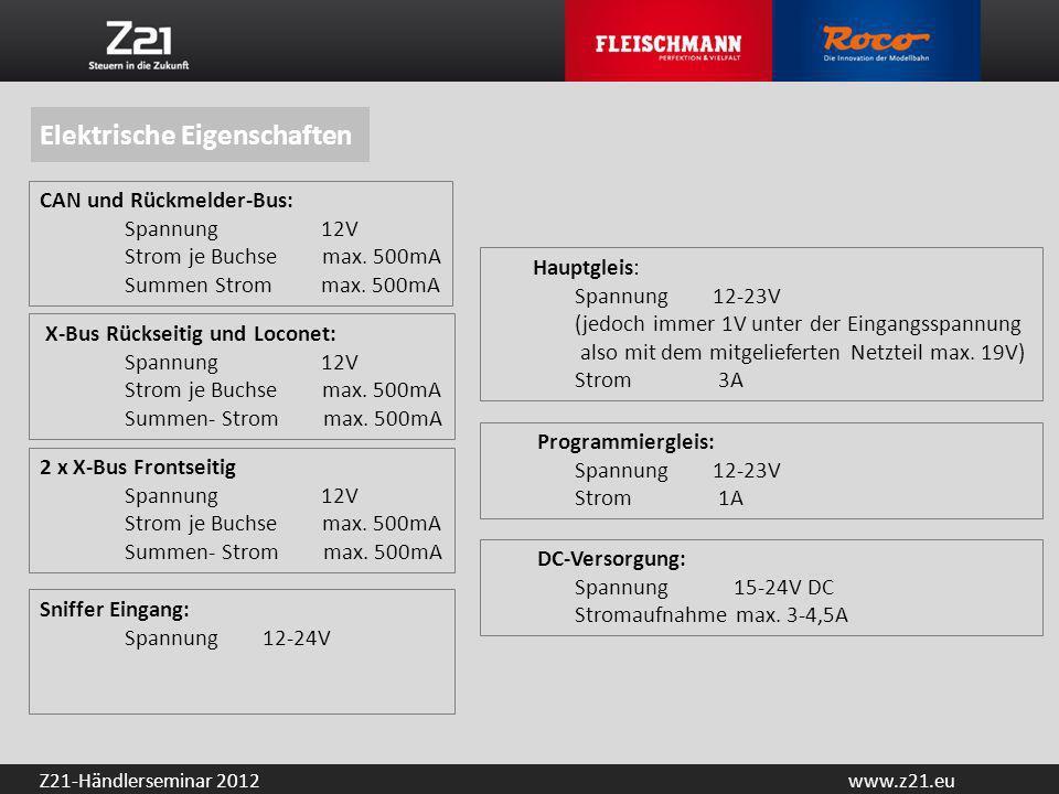 www.z21.euZ21-Händlerseminar 2012 Elektrische Eigenschaften CAN und Rückmelder-Bus: Spannung 12V Strom je Buchse max. 500mA Summen Strom max. 500mA X-