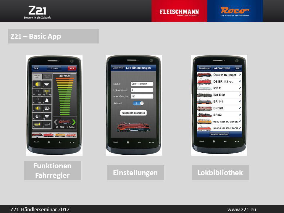 www.z21.euZ21-Händlerseminar 2012 Z 21 – Basic App EinstellungenLokbibliothek Funktionen Fahrregler