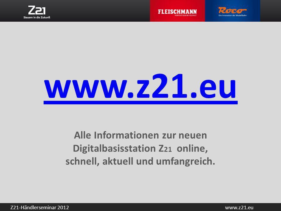 www.z21.euZ21-Händlerseminar 2012 www.z21.eu www.z21.eu Alle Informationen zur neuen Digitalbasisstation Z 21 online, schnell, aktuell und umfangreich