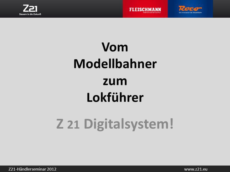 www.z21.euZ21-Händlerseminar 2012 Z 21 Führerstände Taurus Dampflok Diesellok