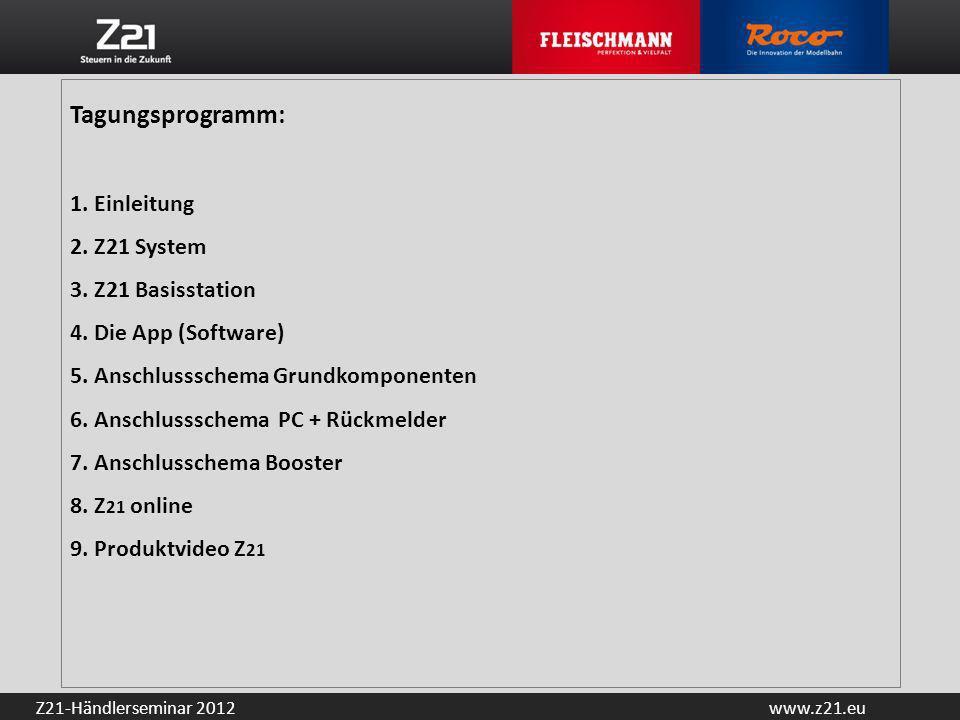 www.z21.euZ21-Händlerseminar 2012 Tagungsprogramm: 1. Einleitung 2. Z21 System 3. Z21 Basisstation 4. Die App (Software) 5. Anschlussschema Grundkompo