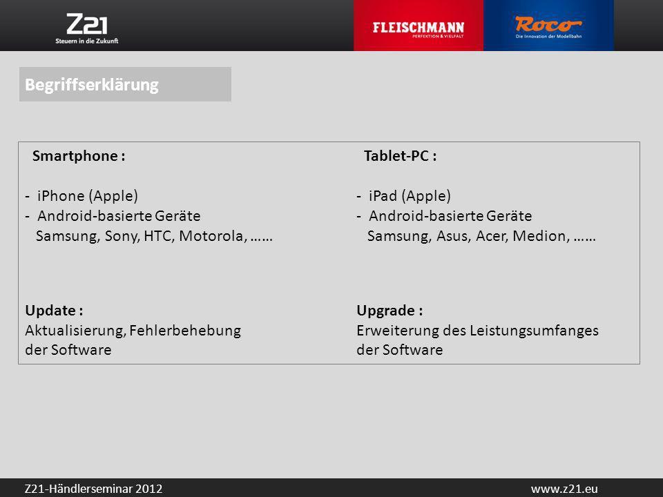 www.z21.euZ21-Händlerseminar 2012 Begriffserklärung Smartphone : Tablet-PC : - iPhone (Apple)- iPad (Apple)- Android-basierte Geräte Samsung, Sony, HT