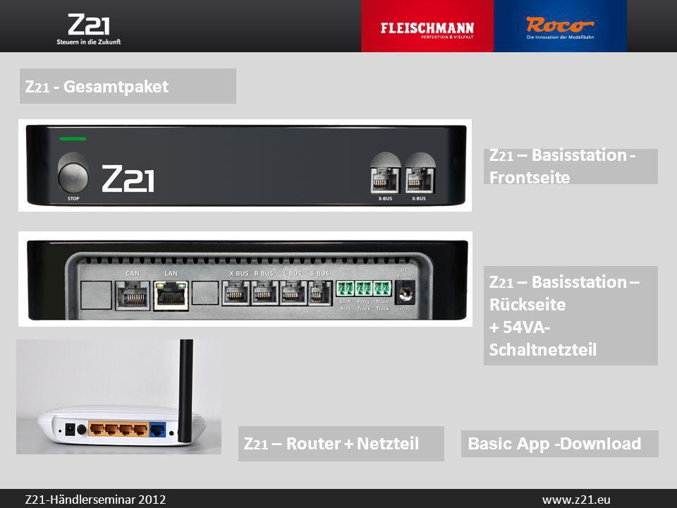 www.z21.euZ21-Händlerseminar 2012 Z 21 - Gesamtpaket Z 21 – Basisstation - Frontseite Z 21 – Basisstation – Rückseite + 54VA- Schaltnetzteil Z 21 – Ro