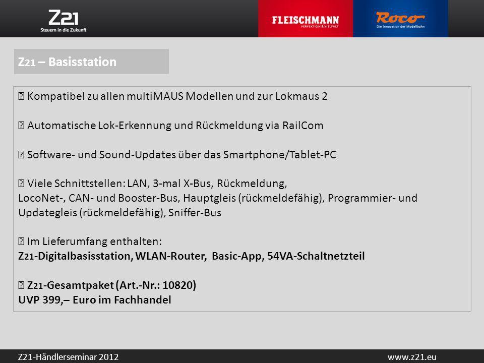 www.z21.euZ21-Händlerseminar 2012 www.z21.eu www.z21.eu Alle Informationen zur neuen Digitalbasisstation Z 21 online, schnell, aktuell und umfangreich.