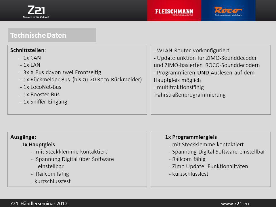 www.z21.euZ21-Händlerseminar 2012 Technische Daten Schnittstellen: - 1x CAN - 1x LAN - 3x X-Bus davon zwei Frontseitig - 1x Rückmelder-Bus (bis zu 20