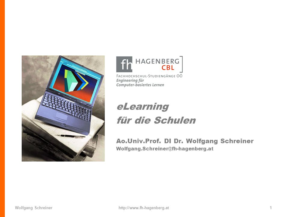 Wolfgang Schreinerhttp://www.fh-hagenberg.at1 eLearning für die Schulen Ao.Univ.Prof. DI Dr. Wolfgang Schreiner Wolfgang.Schreiner@fh-hagenberg.at