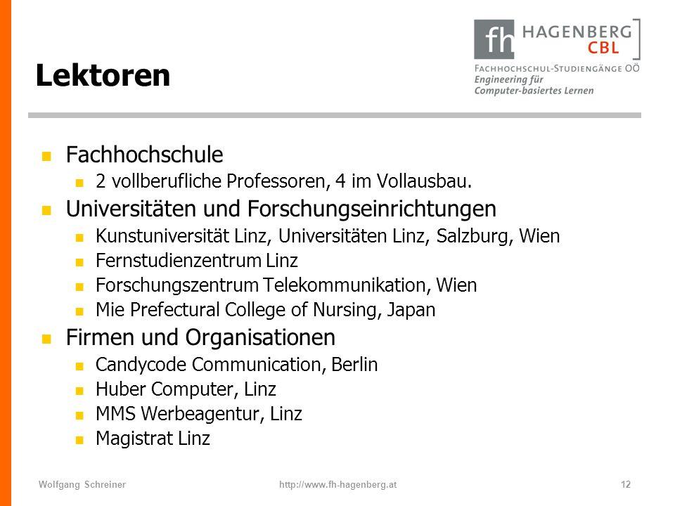 Wolfgang Schreinerhttp://www.fh-hagenberg.at12 Lektoren n Fachhochschule n 2 vollberufliche Professoren, 4 im Vollausbau. n Universitäten und Forschun