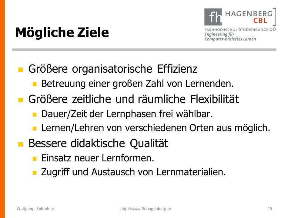 Wolfgang Schreinerhttp://www.fh-hagenberg.at15 Mögliche Ziele n Größere organisatorische Effizienz n Betreuung einer großen Zahl von Lernenden. n Größ