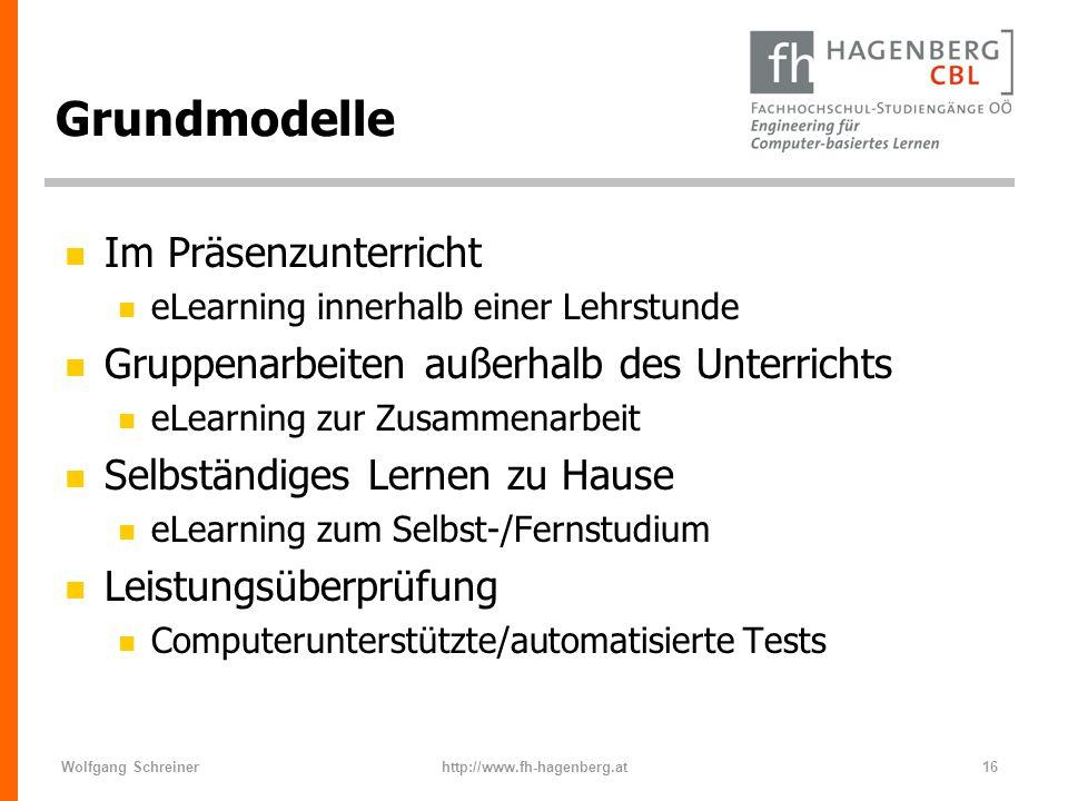 Wolfgang Schreinerhttp://www.fh-hagenberg.at16 Grundmodelle n Im Präsenzunterricht n eLearning innerhalb einer Lehrstunde n Gruppenarbeiten außerhalb