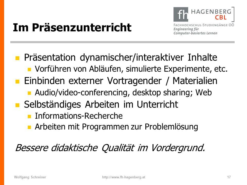 Wolfgang Schreinerhttp://www.fh-hagenberg.at17 Im Präsenzunterricht n Präsentation dynamischer/interaktiver Inhalte n Vorführen von Abläufen, simulier