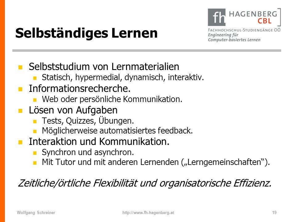 Wolfgang Schreinerhttp://www.fh-hagenberg.at19 Selbständiges Lernen n Selbststudium von Lernmaterialien n Statisch, hypermedial, dynamisch, interaktiv