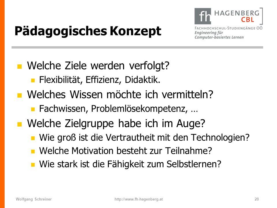Wolfgang Schreinerhttp://www.fh-hagenberg.at28 Pädagogisches Konzept n Welche Ziele werden verfolgt? n Flexibilität, Effizienz, Didaktik. n Welches Wi