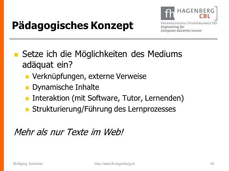 Wolfgang Schreinerhttp://www.fh-hagenberg.at29 Pädagogisches Konzept n Setze ich die Möglichkeiten des Mediums adäquat ein? n Verknüpfungen, externe V