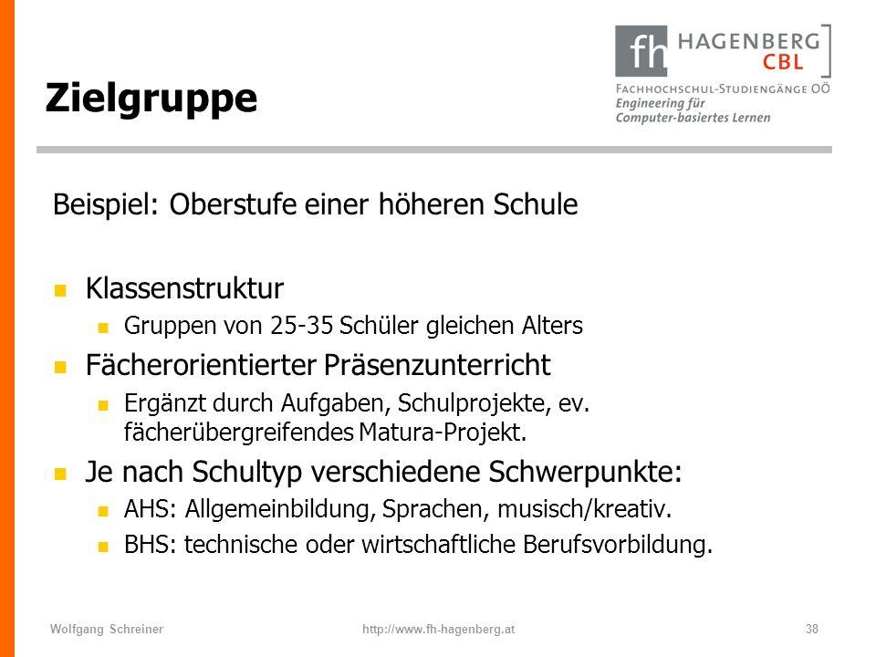 Wolfgang Schreinerhttp://www.fh-hagenberg.at38 Zielgruppe Beispiel: Oberstufe einer höheren Schule n Klassenstruktur n Gruppen von 25-35 Schüler gleic