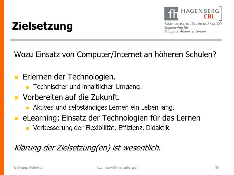 Wolfgang Schreinerhttp://www.fh-hagenberg.at39 Zielsetzung Wozu Einsatz von Computer/Internet an höheren Schulen? n Erlernen der Technologien. n Techn